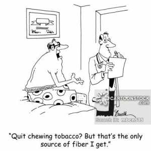 'Quit chewing tobacco? But that's the only source of fiber I get.'