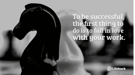 To-be-successful-the-first-thing-to-do-is-to-fall-in-love-with-your-work.2